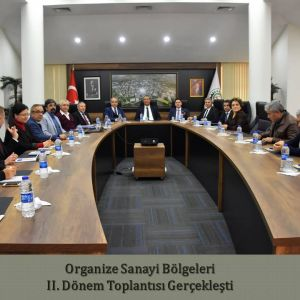 Organize Sanayi Bölgeleri 2. Dönem Toplantısı Denizli OSB'de Yapıldı