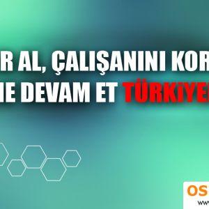 Tedbir al, Çalışanını koru, Üretime devam et Türkiyem