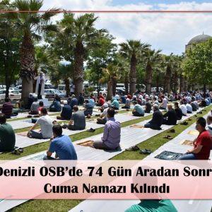 Denizli OSB Camimizde 74 gün Aradan Sonra Cuma Namazı Kılındı